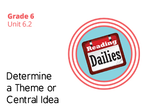 Unit 6.2 Determine a Theme or Central Idea